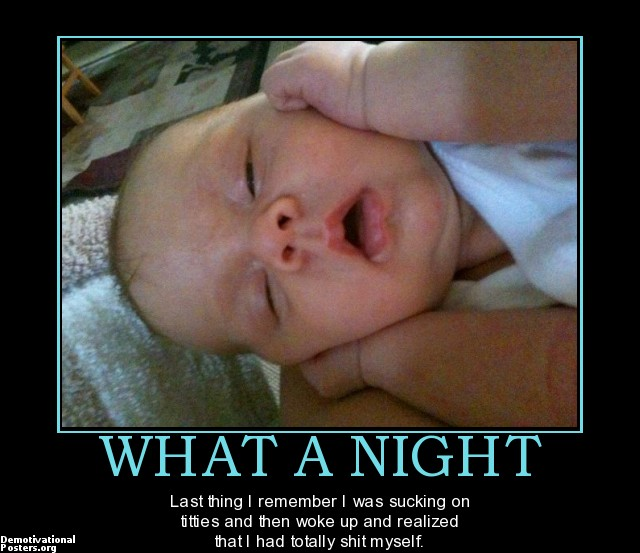 what-a-night-what-a-night-titties-shit-demotivational-posters-1332407934